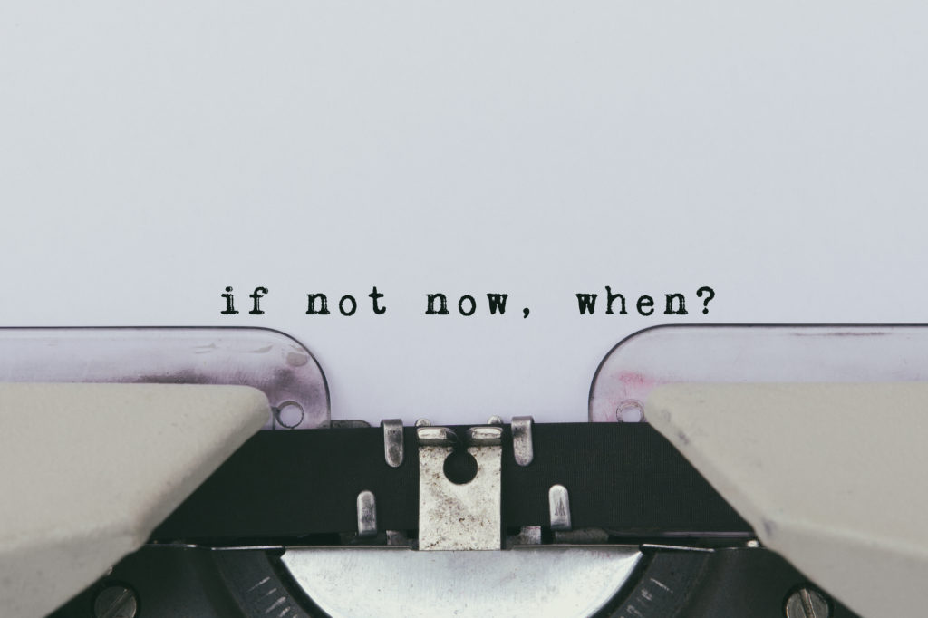 Typewriter: if not now, when? action